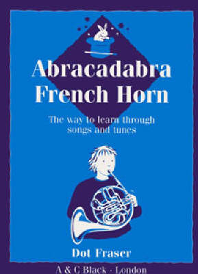 Abracadabra French Horn Pupil's Book The Way to Learn Through Songs and Tunes by Dot Fraser
