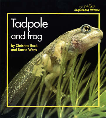 Stopwatch Big Book: Tadpole and Frog by Christine Back, Barrie Watts, Christine Black