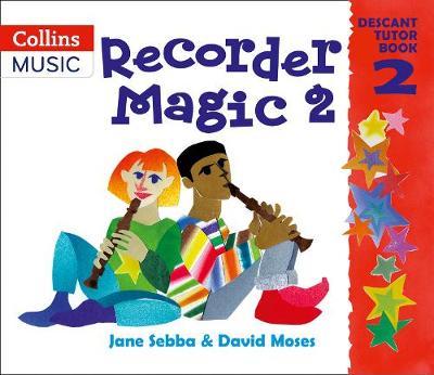 Recorder Magic: Descant Tutor Book 2 by Jane Sebba, David Moses
