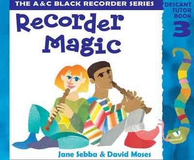 Recorder Magic: Descant Tutor Book 3 by Jane Sebba, David Moses