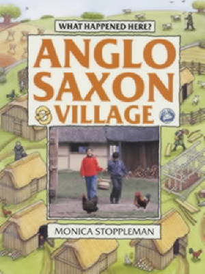 Anglo-Saxon Village by Monica Stoppleman, Gillian Clements