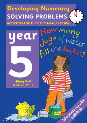 Solving Problems: Year 5 Activities for the Daily Maths Lesson by Hilary Koll, Steve Mills