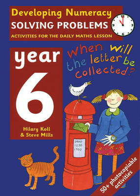 Solving Problems: Year 6 Activities for the Daily Maths Lesson by Hilary Koll, Steve Mills