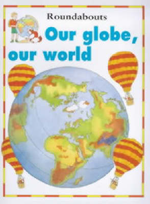 Our Globe, Our World by Kate Petty, Jakki Wood