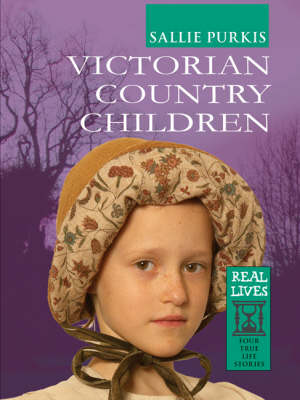 Victorian Country Children Four True Life Stories by Sallie Purkis