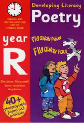 Developing Literacy: Poetry: Year R Reading and Writing Activities for the Literacy Hour by Ray Barker, Christine Moorcroft