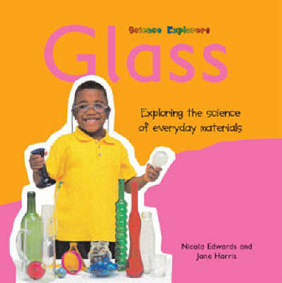 Glass Exploring the Science of Everyday Materials by Nicola Edwards, Jane Harris