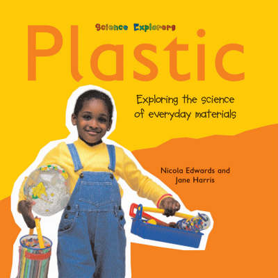 Plastic Exploring the Science of Everyday Materials by Nicola Edwards, Jane Harris