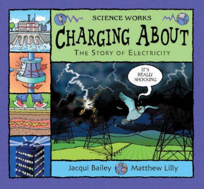 Charging About The Story of Electricity by Jacqui Bailey