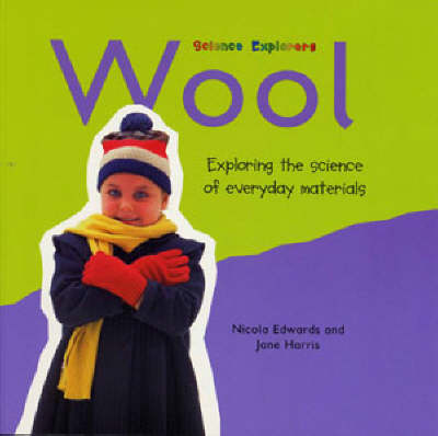 Wool Exploring the Science of Everyday Materials by Jane Harris, Nicola Edwards