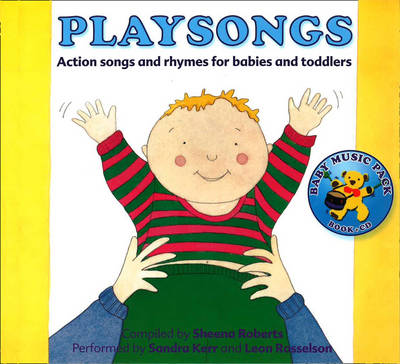 Playsongs Action Songs and Rhymes for Babies and Toddlers by Sheena Roberts