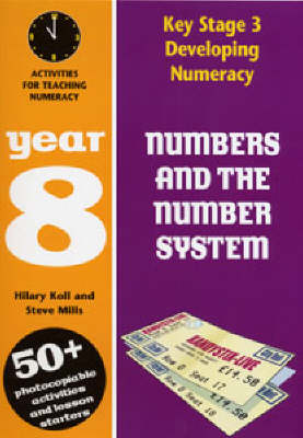 Numbers and the Number System: Year 8 Activities for Teaching Numeracy by Hilary Koll, Steve Mills