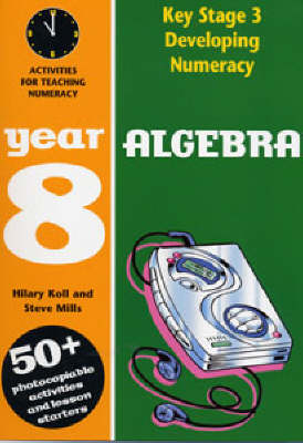 Algebra: Year 8 by Hilary Koll, Steve Mills