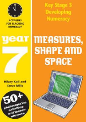 Measures, Shape and Space: Year 7 Activities for Teaching Numeracy by Hilary Koll, Steve Mills