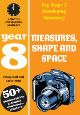 Measures, Shape and Space: Year 8 Activities for Teaching Numeracy by Hilary Koll, Steve Mills
