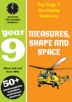 Measures, Shape and Space: Year 9 Activities for Teaching Numeracy by Hilary Koll, Steve Mills