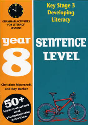 Sentence Level: Year 8 Grammar Activities for Literacy Lessons by Ray Barker, Christine Moorcroft