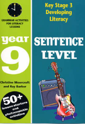Sentence Level: Year 9 Grammar Activities for Literacy Lessons by Ray Barker, Christine Moorcroft