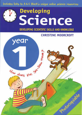 Developing Science: Year 1 Developing Scientific Skills and Knowledge by Christine Moorcroft
