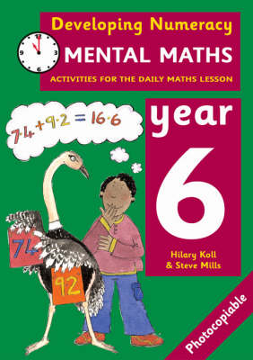 Developing Numeracy: Mental Maths Year 6 Activities for the Daily Maths Lesson by Hilary Koll, Steve Mills