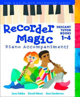 Recorder Magic Recorder Magic Books 1-4 Piano Accompaniments by David Moses, Ana Sanderson, Jane Sebba, Jeremy Fisher