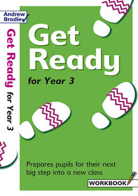 Get Ready for Year 3 Workbook Prepares Pupils for Their Next Big Step into a New Class by Andrew Brodie, Judy Richardson