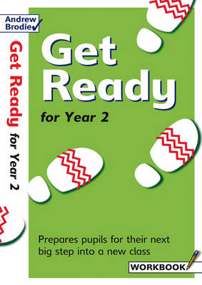 Get Ready for Year 2 Prepares Pupils for Their Next Big Step into a New Class by Andrew Brodie, Judy Richardson