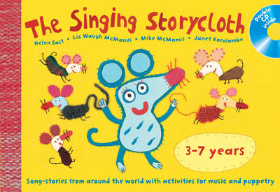 The Singing Storycloth Song-Stories from Around the World with Activities for Music and Poetry by Helen East, Janet Koralambe, Mike McManus, Liz  Waugh McManus