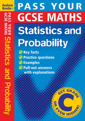 Pass Your GCSE Maths: Probability and Statistics by Andrew Brodie