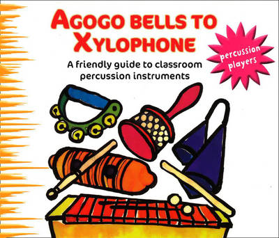 Agogo Bells to Xylophone A Friendly Guide to Classroom Percussion Instruments by Maggie Cotton