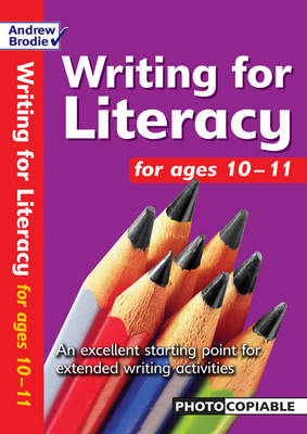 Writing for Literacy for Ages 10-11 An Excellent Starting Point for Extended Writing Activities by Andrew Brodie, Judy Richardson