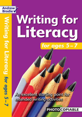 Writing for Literacy for Ages 5-7 An Excellent Starting Point for Extended Writing Activities by Andrew Brodie, Judy Richardson