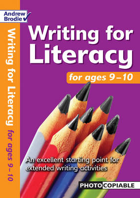Writing for Literacy for Ages 9-10 An Excellent Starting Point for Extended Writing Activities by Andrew Brodie, Judy Richardson