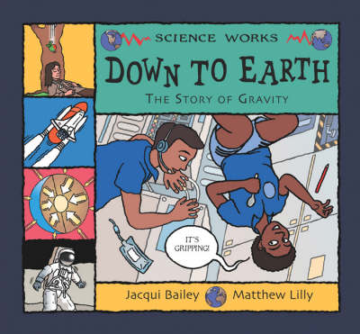 Down to Earth The Story of Gravity by Jacqui Bailey