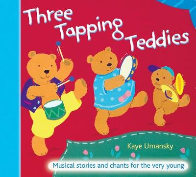 The Threes Three Tapping Teddies: Musical Stories and Chants for the Very Young by Kaye Umansky