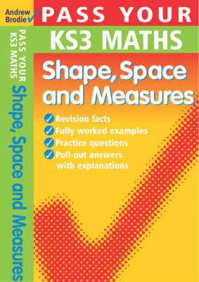 Pass Your KS3 Maths: Shape, Space and Measures by Andrew Brodie