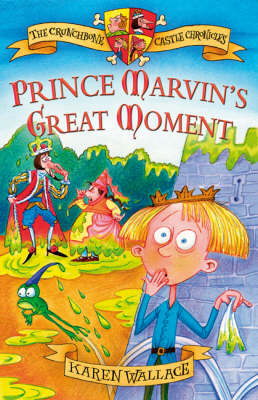 Prince Marvin's Great Moment Crunchbone Castle Chronicles by Karen Wallace