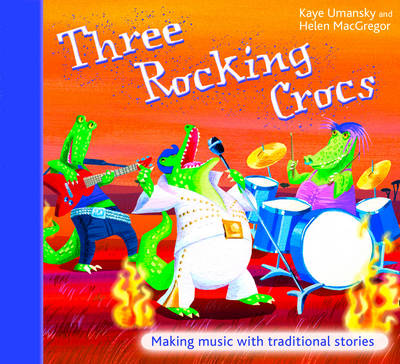 The Threes Three Rocking Crocs Making Music with Traditional Stories by Kaye Umansky, Helen MacGregor