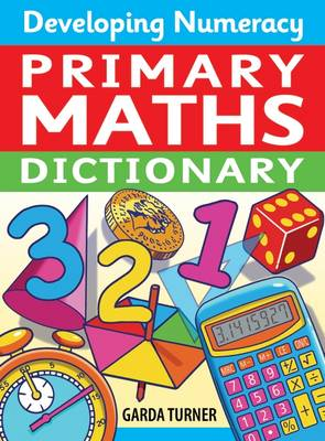 Developing Numeracy: Primary Maths Dictionary Key Stage 2 Concise Illustrated Mathematics Language by Garda Turner