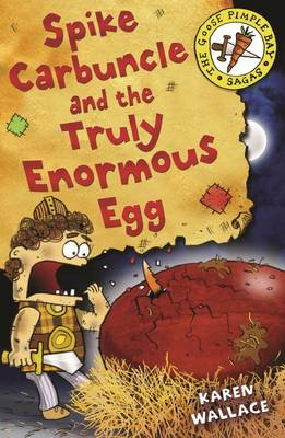 Spike Carbuncle and the Truly Enormous Egg by Karen Wallace