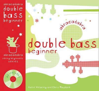 Abracadabra Double Bass Beginner Pupil's Book + CD by Katie Wearing, Chris Maybank