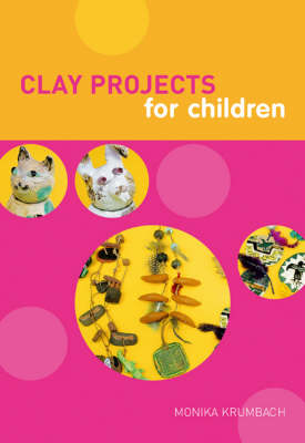 Clay Projects for Children by Monika Krumbach