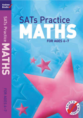 SATs Practice Maths For Ages 6-7 by Andrew Brodie