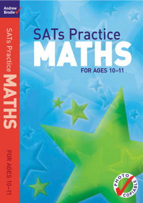 SATs Practice Maths For Ages 10-11 by Andrew Brodie