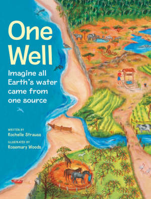 One Well The Story of Water on Earth by Rochelle Strauss