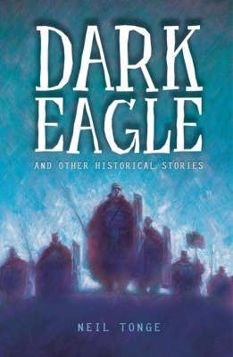 Dark Eagle and Other Historical Stories by Neil Tonge