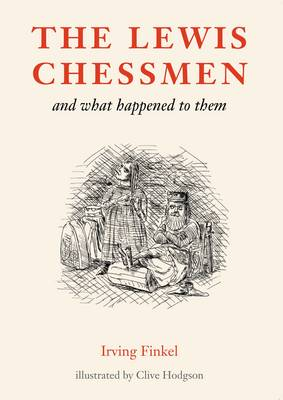 The Lewis Chessmen and What Happened to Them by Irving L. Finkel, Clive Hodgson