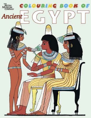 The British Museum Colouring Book of Ancient Egypt by Richard Parkinson, Claire Thorne