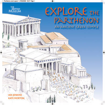 Explore the Parthenon An Ancient Greek Temple and Its Sculptures by Ian Jenkins, Kate Morton