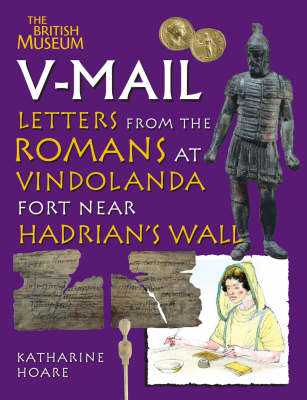 V-Mail Letters from the Romans at Vindolanda Fort Near Hadrian's Wall by Katherine Hoare